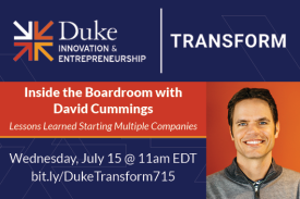Duke Transform Speaker Series Inside the Boardroom with David Cummings Lessons Learned Starting Multiple Companies Wednesday July 15 11am EDT