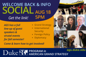 Duke Program in American Grand Strategy Welcome Back & Information Session 8/18 @5pm via Zoom. More information at ags.duke.edu