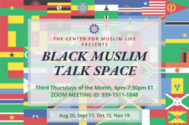 african flags in the background wiht text overlaid that reads Black Muslim Talk Space third thurdays of the month, 6-7:30pm