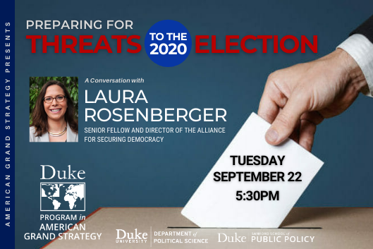Laura Rosenberger: Preparing for Threats to the 2020 Election Sept. 22 at 5:30pm at https://duke.zoom.us/j/99208632930