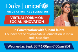 In Conversation with Suhani Jalota Duke-UNICEF Virtual Forum on Social Innovation Tuesday September 30th 6pm-7pm