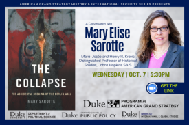 Mary Sarotte: German Reunification 30 Years Later  on Oct. 7 at 5:30pm via Zoom at https://duke.zoom.us/j/94604785756