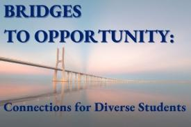 Bridges to Opportunity: Connections for Diverse Students