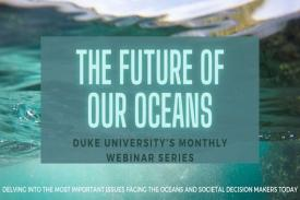 The Future of Our Oceans Monthly Webinar Series - Hosted by Oceans@Duke