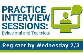Practice Interview Sessions: Behavioral and Technical. Register by Wednesday 2/3