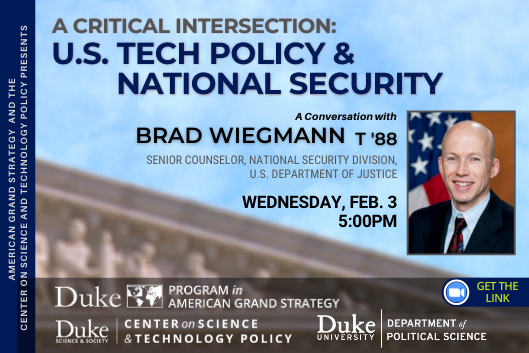 AGS Presents: A Critical Intersection: U.S. Tech Policy & National Security with Brad Wiegmann on Feb. 3 at 5pm at https://duke.zoom.us/j/92812432967