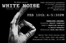 Movie & Panel Discussion | White Noise: Inside the Racist Right. Register to view movie from 2/1-12 at https://watch.showandtell.film/watch/white-noise-duke. Join the live panel discussion on Feb. 10 at 4pm at https://duke.zoom.us/j/97861057630