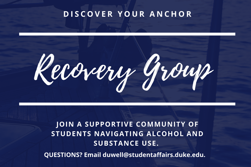 Flyer with a boat in water; text: Discover Your Anchor, Recovery Group, Join a Supportive Community of students navigating alcohol and substance use. Questions? email duwell@studentaffairs.duke.edu