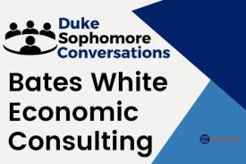 Duke Sophomore Conversations Bates White Economic Consulting