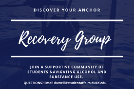 Flyer with a boat and water in the background; text: Discover Your Anchor, Recovery Group, Join a Supportive Community of Students Navigating Alcohol and Substance use. Questions? Email duwell@studentaffairs.duke.edu