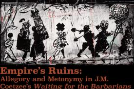 Flyer for Empire's Ruins:  Allegory and Metonymy in JM Coetzee's Waiting for the Barbarians
