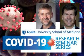 Duke University School of Medicine Covid-19 Research Seminar Series
