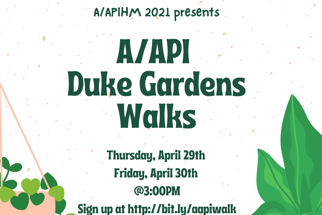 A/APIHM 2021 Presents: A/API Duke Gardens Walks Thursday, April 29th Friday April 30th @3:00pm Sign up at http://bit.ly/aapiwalk