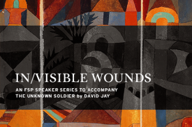 IN/VISIBLE WOUNDS: An FSP Speaker Series to Accompany The Unknown Soldier by David Jay