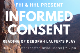 FHI & HHL Present Informed Consent, A Reading of Deborah Laufer's Play, Dec 7 in Sheafer Theater, Bryan Center from 7-9pm