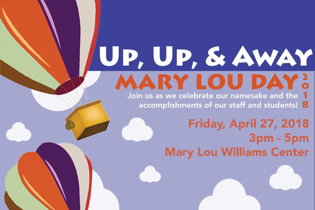 Mary Lou Day 2018: Up, Up & Away April 27, 2018 3 - 5 PM Mary Lou Williams Center for Black Culture, Flowers Building