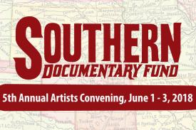 Image text: Southern Documentary Fund's 5th Annual Artists Convening, June 1¿3, 2018.