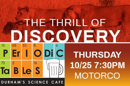 The Thrill of Discovery Periodic Tables Thursday 10/25 7:30pm Motorco