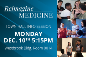 Reimagine Medicine Town Hall Information Session Monday December 10th 5:15PM Westbrook 0014