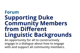 Forum: Supporting Duke Community Members from Different Linguistic Backgrounds | An opportunity for all to constructively engage in a dialogue about how to engage with and support all community members, particularly in view of recent events.