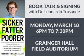Book Talk Signing Dr. Leonardo Trasande Monday March 18 6PM Grainger Hall Field Auditorium
