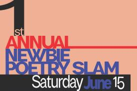 1st Annual Newbie Poetry Slam. Saturday, June 15.