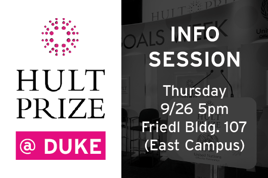 Hult Prize at Duke Info Session Thursday 9/26 5pm Friedl Building 107 East Campus