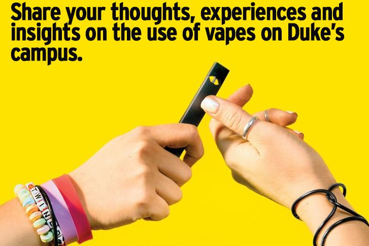 Share your thoughts, experiences and insights on the use of vapes on Duke's campus.