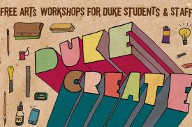 DukeCreate Workshop Series