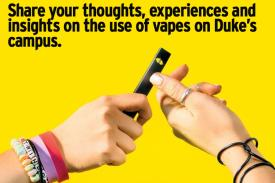 Share your thoughts, experiences and insights on the use of vapes on Duke's campus. Lunch will be provided.
