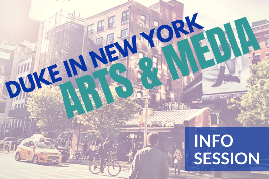 Duke in New York: Arts and Media Info Session