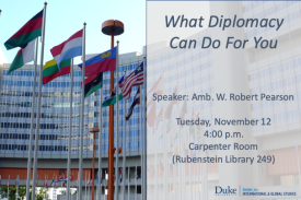 Flags at the UN: What Diplomacy Can Do For You - a talk by Amb. W. Robert Pearson Nov. 12, 4pm, Carpenter Room