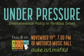 Under Pressure, Environmental Policy in Perilous Times, November 19th at Motorco Music Hall