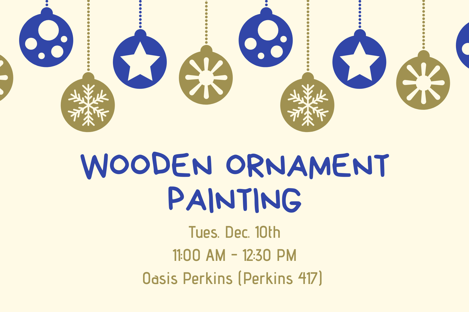Wooden Ornament Painting on Tuesday, December 10th from 11:00AM to 12:30PM in Oasis Perkins Room 417.