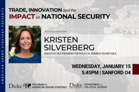 Kristen Silverberg: Trade, Innovation & the Impact on National Security  on Jan. 15 at 5:30pm in Sanford 04