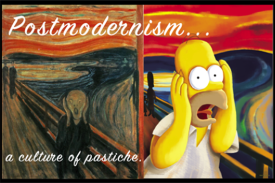 Postmodernism ... a culture of pastiche.