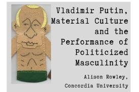 Vladimir Putin, Material Culture and the Performance of Politicized Masculinity