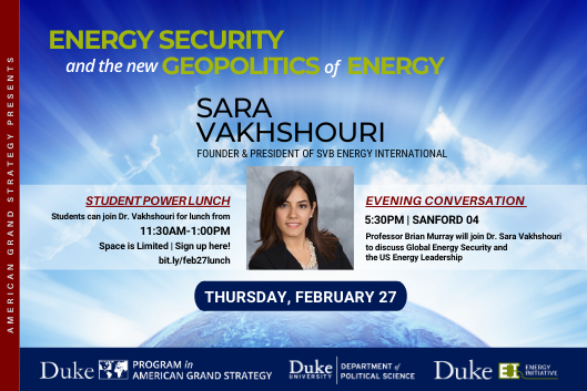 Sara Vakhshouri: Energy Security and the New Geopolitics of Energy on Feb. 27 at 5:30pm in Sanford 04