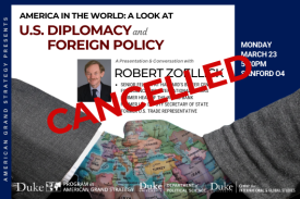 CANCELLED - Robert Zoellick: America in the World: A Look at U.S. Diplomacy and Foreign Policy on March 23 at 5:30pm in Sanford 04