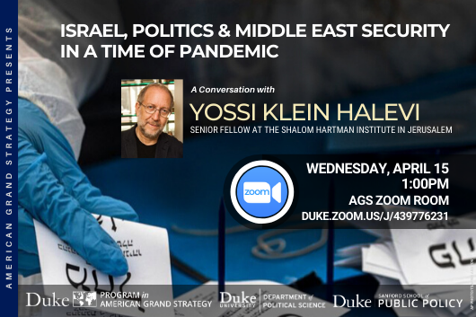 Yossi Klein Halevi: Israel, Politics & Middle East Security in a Time of Pandemic on April 15 at 1pm at duke.zoom.us/j/439776231