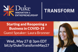 Duke Transform Speaker Event: Starting and Reopening a Business During COVID-19 (Laura Bronner) Wednesday, May 27, 3:00pm EDT
