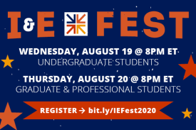 I&E Fest Undergraduate Students Wednesday August 19 8pm EDT Graduate and Professional Students Thursday August 20 8pm EDT