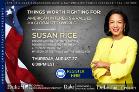 Susan Rice: Things Worth Fighting For  Aug/ 27 at 6pm Learn more at ags.duke.edu