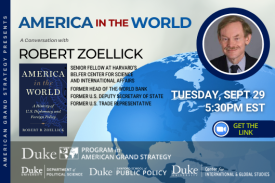 Robert Zoelick: America in the World: A History of US Diplomacy and Foreign Policy Sept. 29 at 5:30pm at https://duke.zoom.us/j/96597435777