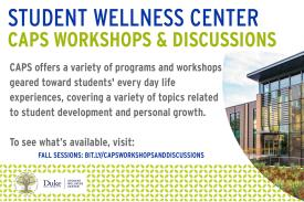 Flyer with information: Student Wellness Center (blue) CAPS Workshops and Discussions (green) CAPS offers a variety of programs and workshops geared toward students' every day life experiences, covering a variety of topics related to student development and personal growth. To see what's available visit: fall sessions: bit.ly/capsworkshopsanddiscussions (Photo of student wellness center)