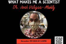 Virtual What Makes Me a Scientist with Dr. Jose Vargas-Muniz Nov 5th 2020 @ 3:30pm