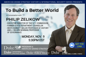 Philip Zelikow: To Build a Better World on Nov. 9 at 5:30pm at https://duke.zoom.us/j/98324317968