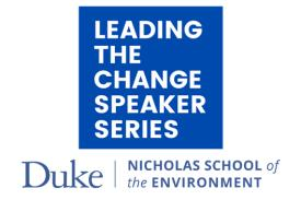 Leading the Change Speaker Series Nicholas School of the Environment logo