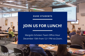Duke students! Join us for lunch! Margolis Scholars Team Office Hour. December 10th from 12-1 PM via Zoom.