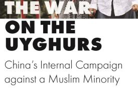 War on the Uyghurs: China's Internal Campaign Against a Muslim Minority